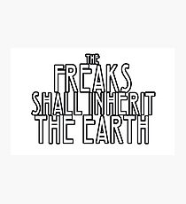 Freaks Shall Inherit the Earth Photographic Print