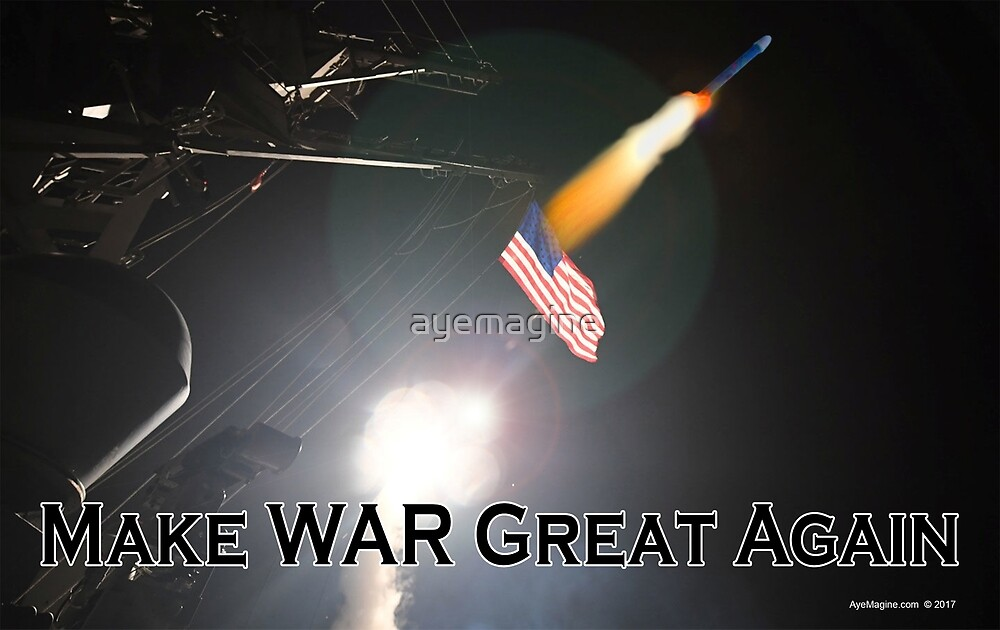 Make War Great Again by ayemagine