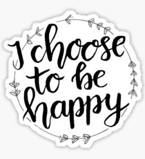 choose to be happy Sticker
