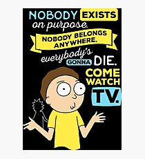 Rick and Morty Nobody Exists on Purpose Photographic Print