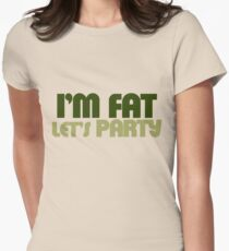 I'm fat lets party Women's Fitted T-Shirt