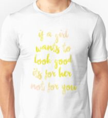 if a girls wants to look good it's for her Unisex T-Shirt