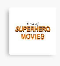 Tired Of Superhero Movies Canvas Print