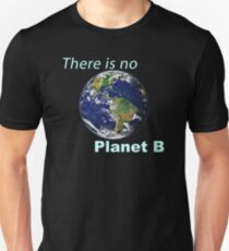 There is No Planet B - Climate Change Unisex T-Shirt