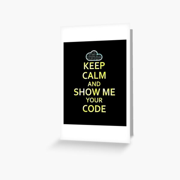 Keep Calm And Show Me Your Code Greeting Card
