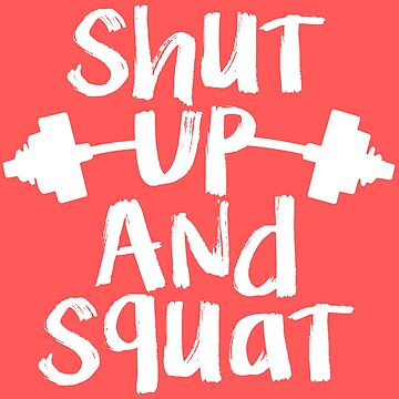 Shut Up and Squat by chasensmith