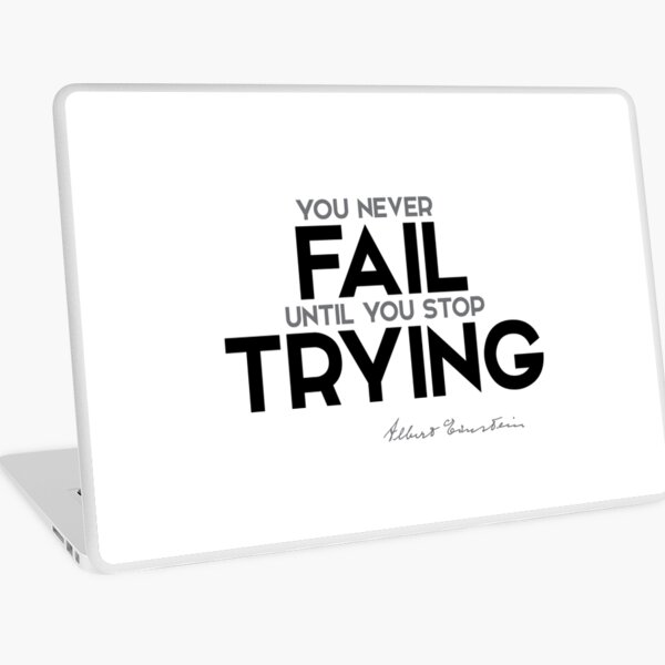 you never fail until you stop trying - albert einstein Laptop Skin