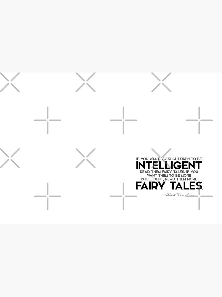 your children to be intelligent: read them fairy tales - albert einstein by razvandrc