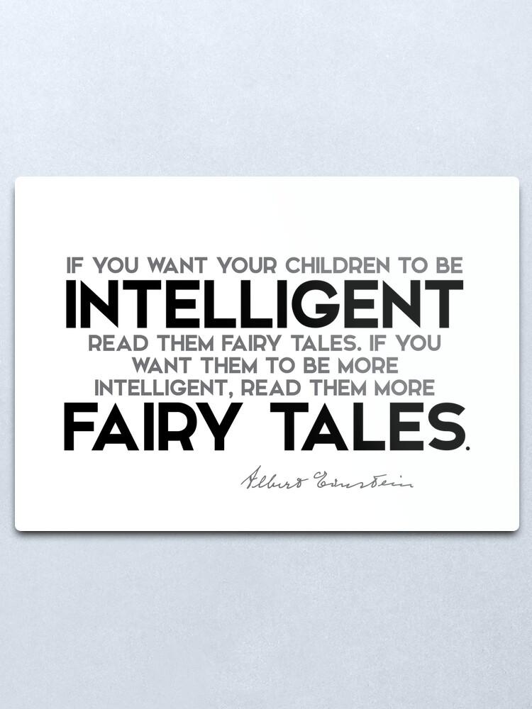Alternate view of your children to be intelligent: read them fairy tales - albert einstein Metal Print