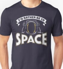 I'd Rather Be In Space Unisex T-Shirt