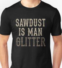 Sawdust is Man Glitter - Woodworking Funny  Unisex T-Shirt