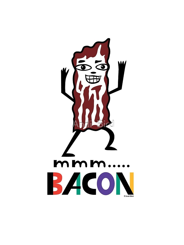 mmm Bacon by Andi Bird