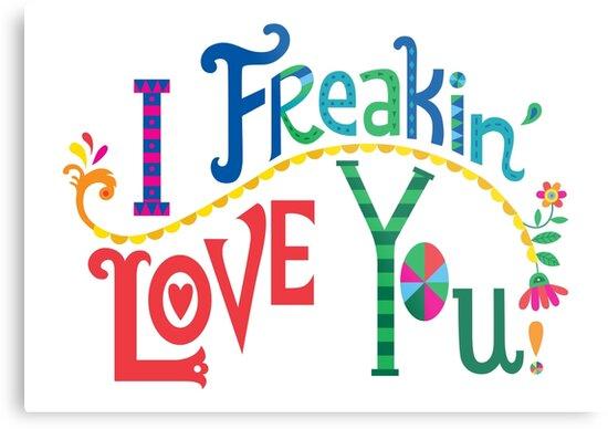I freakin' love you by Andi Bird