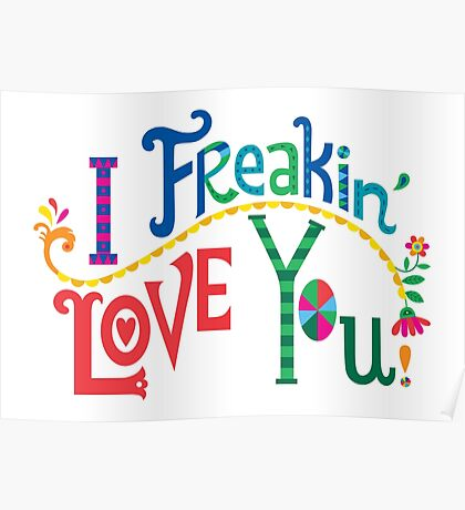 I freakin' love you Poster