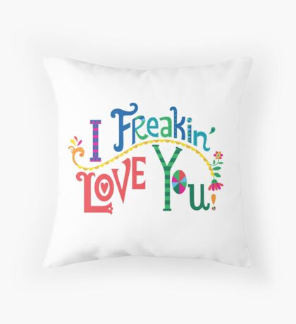 I freakin' love you Throw Pillow