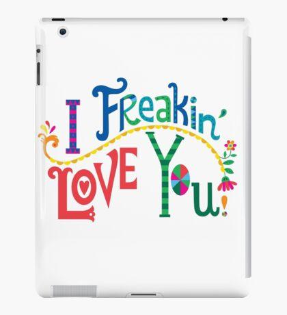 I freakin' love you iPad Case/Skin