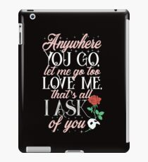 Love me, that's all I ask of you iPad Case/Skin