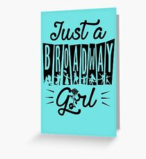 Just a Broadway Girl Greeting Card