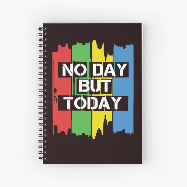 No Day But Today Spiral Notebook