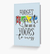 Forget Regret Or Life Is Your To Miss Greeting Card