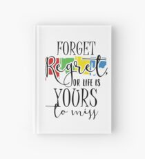 Forget Regret Or Life Is Your To Miss Hardcover Journal