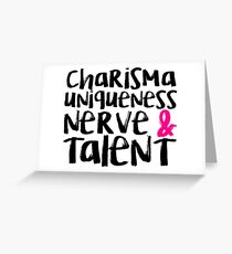 Charisma, Uniqueness, Nerve, & Talent Greeting Card