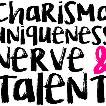 Charisma, Uniqueness, Nerve, & Talent by chasensmith