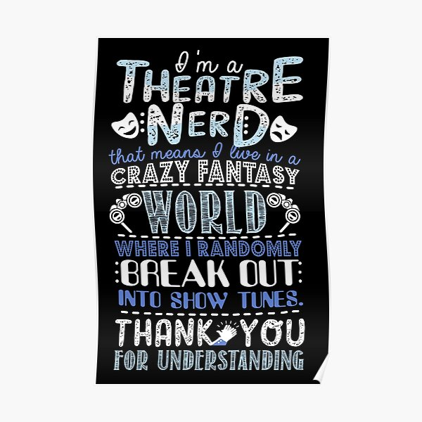 Theatre Nerd Funny Gift For Theatre Lovers Poster