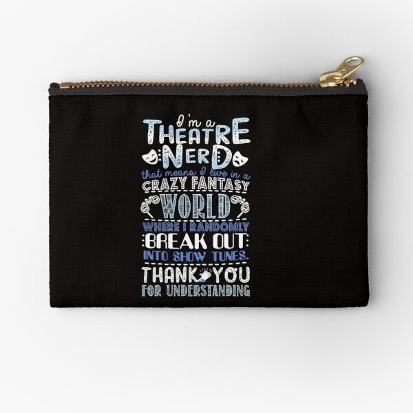 Theatre Nerd Funny Gift For Theatre Lovers Zipper Pouch