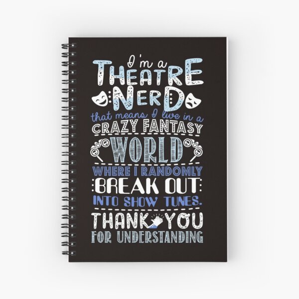 Theatre Nerd Funny Gift For Theatre Lovers Spiral Notebook