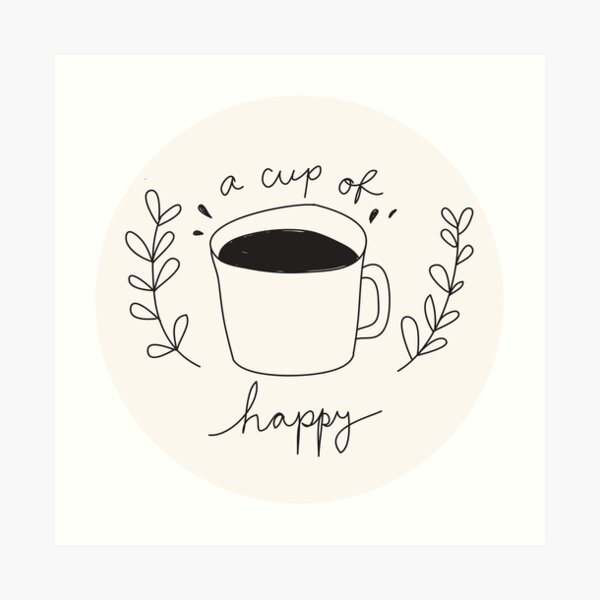 A Cup Of Happy Art Print