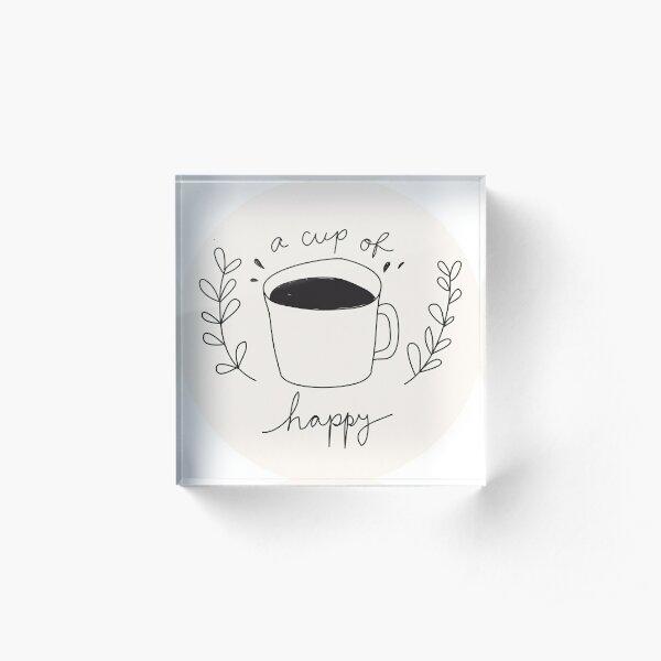 A Cup Of Happy Acrylic Block