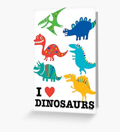 I love dinosaurs Greeting Card