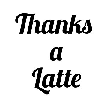 Thanks a Latte by itsbelen