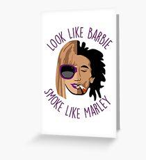 Look Like Barbie, Smoke Like Marley Greeting Card