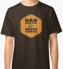 Bad Choices Make Great Stories - Humor Classic T-Shirt