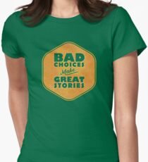 Bad Choices Make Great Stories - Humor Womens Fitted T-Shirt