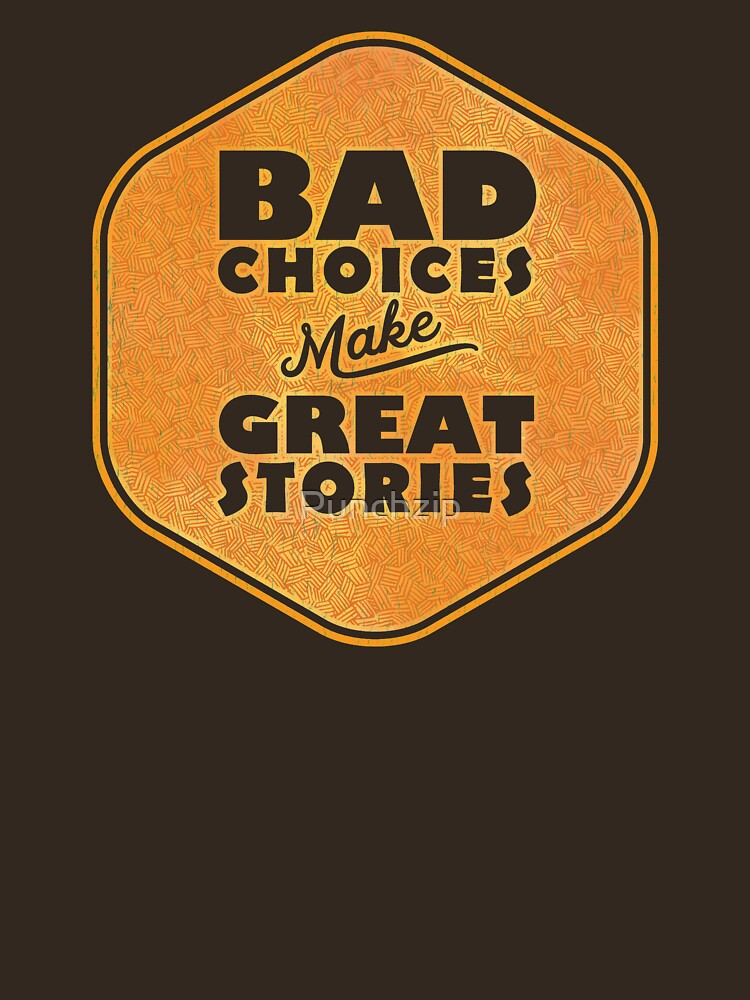 Bad Choices Make Great Stories - Humor by Punchzip