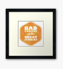 Bad Choices Make Great Stories - Humor Framed Print