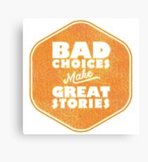 Bad Choices Make Great Stories - Humor Canvas Print