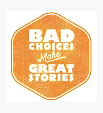 Bad Choices Make Great Stories - Humor Photographic Print