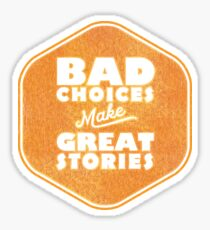 Bad Choices Make Great Stories - Humor Sticker