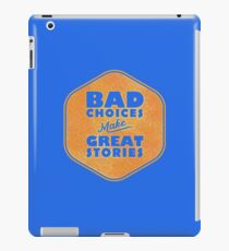 Bad Choices Make Great Stories - Humor iPad Case/Skin