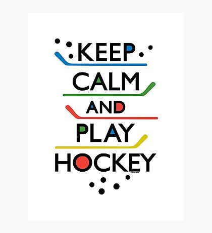 Keep Calm and Play Hockey - on white     Photographic Print