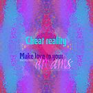 Cheat reality. Make love to your dreams by Em B-)