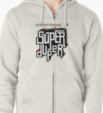 Everything is Super Zipped Hoodie