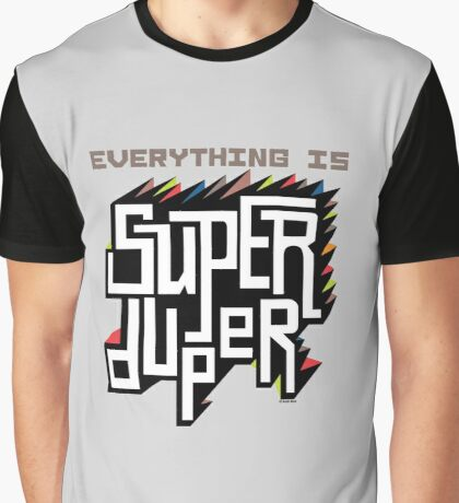 Everything is Super Graphic T-Shirt