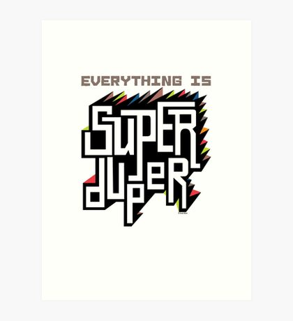 Everything is Super Art Print