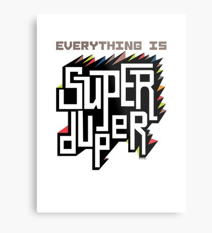 Everything is Super Metal Print