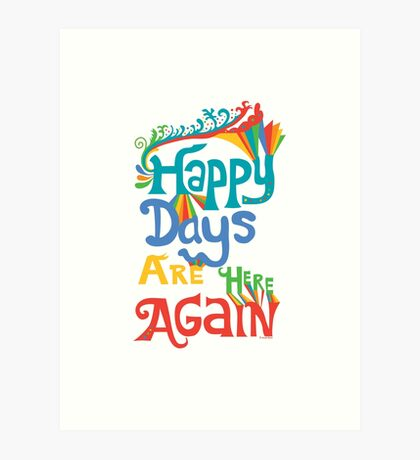 Happy Days Are Here Again - on lights Art Print